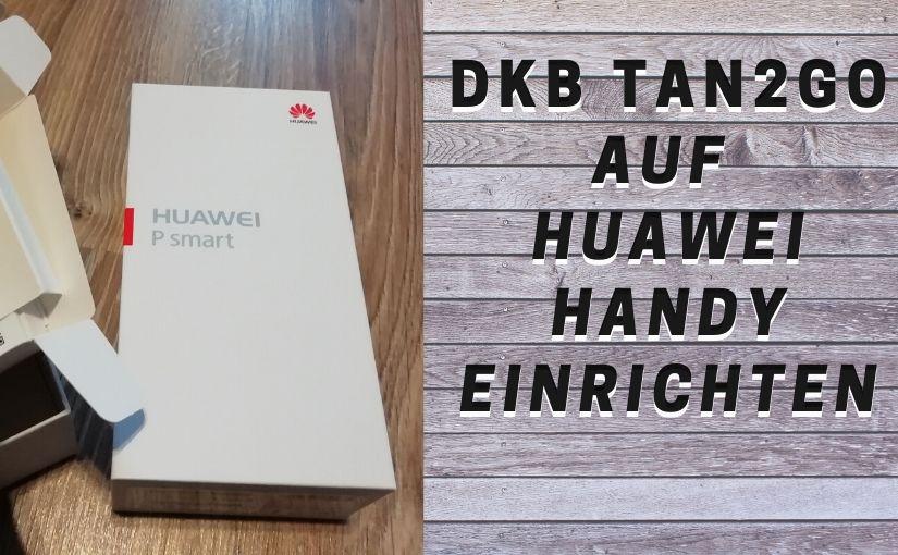 DKB Tan2Go auf Huawei Handy einrichten