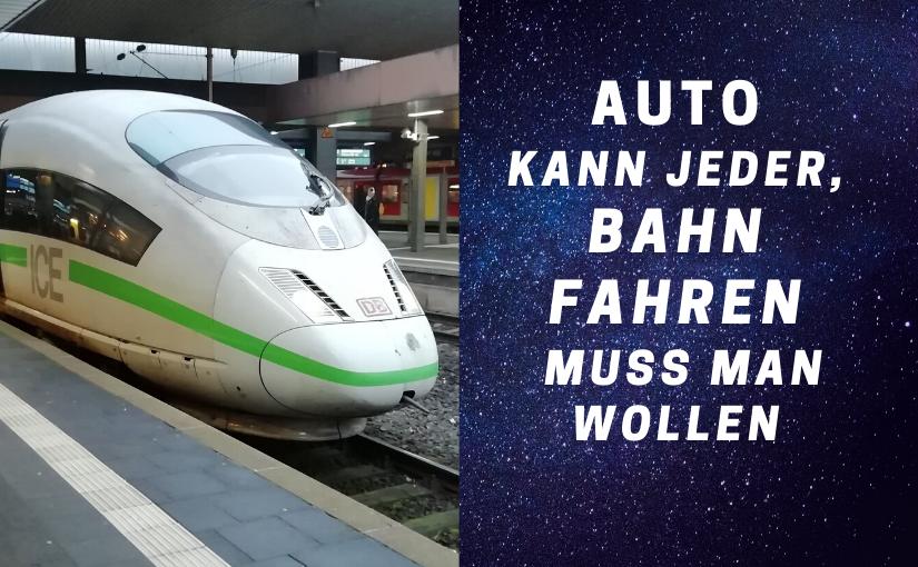 Bahn fahren muss man wollen…